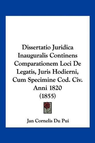Dissertatio Juridica Inauguralis Continens Comparationem Loci de Legatis, Juris Hodierni, Cum Specimine Cod. CIV. Anni 1820 (1855)