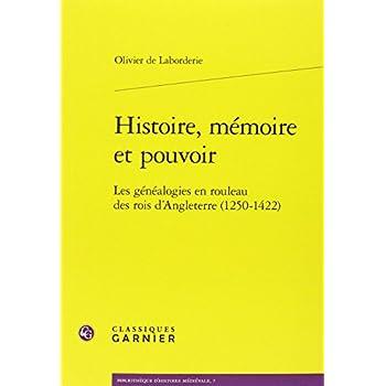 Histoire, mémoire et pouvoir : Les généalogies en rouleau des rois d'Angleterre (1250-1422)