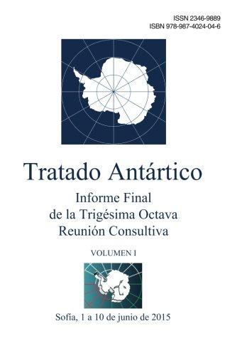Informe Final de la Trigésima Octava Reunión Consultiva del Tratado Antártico - Volumen I por Reunion Consult Del Tratado Antartico