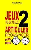 Jeux pour mieux articuler (Prononcer dire rire) - Livre 2: Apprendre à bien prononcer en jouant. Pour enfants et adultes.