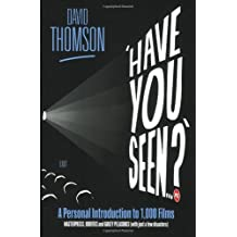 'Have You Seen...?': a Personal Introduction to 1,000 Films including masterpieces, oddities and guilty pleasures (with just a few disasters)