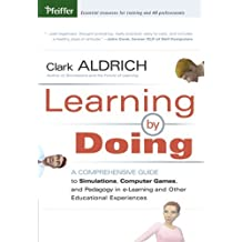 Learning by Doing: A Comprehensive Guide to Simulations, Computer Games, and Pedagogy in e-Learning and Other Educational Experiences by Clark Aldrich (2005-05-05)