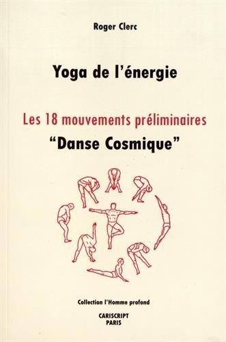 Yoga de l'énergie : Les 18 mouvements préliminaires,danse cosmique