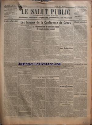 SALUT PUBLIC (LE) [No 104] du 14/04/1922 - AU SEUIL DE LA TOUR DE BABEL PAR BENOIT FAUGIER - LES TRAVAUX DE LA CONFERENCE DE GENES - LE REGLEMENT DE LA QUESTION RUSSE ET PACTE DU DESARMEMENT - AU JOUR LE JOUR - RELATIVITE PAR CHABLY - LA SITUATION - LES REPARATIONS - UN COMPLOT EN ROUMANIE - NOUVELLES D'ITALIE - L'EGYPTE INDEPENDANTE - LES CHEQUES DE RAVISI - LES COUPEURS DE ROBES - ACCIDENTS D'AUTOMOBILE par Collectif