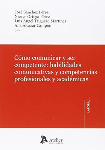 Cómo comunicar y ser competente : habilidades comunicativas y competencias profesionales y académicas por José Sánchez Pérez ; Nieves Ortega Pérez ; Luis Ángel Trigueros Martínez ; Ana Alcázar Campos