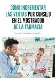 Cómo incrementar las ventas por consejo en el mostrador de la farmacia