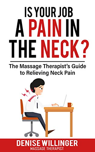 IS YOUR JOB A PAIN IN THE NECK?: The Massage Therapist's Guide to Relieving Neck Pain (English Edition)