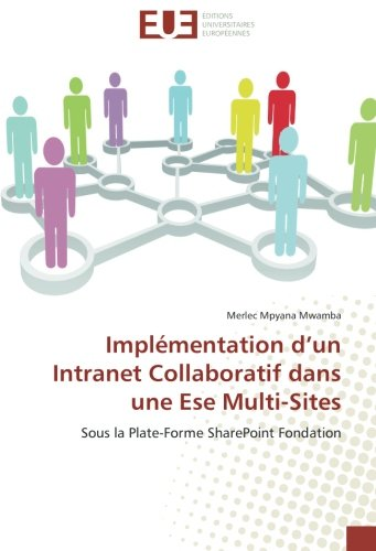 Implémentation d'un Intranet Collaboratif dans une Ese Multi-Sites: Sous la Plate-Forme SharePoint Fondation par Merlec Mpyana Mwamba