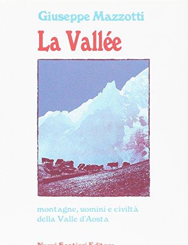 La Vallée. Montagne, uomini e civiltà della Valle d'Aosta por Giuseppe Mazzotti