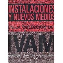 Instalaciones y nuevos medios en la col del IVAM : espacio, tiempo y espectador: Espacio, Tiempo, Espectador