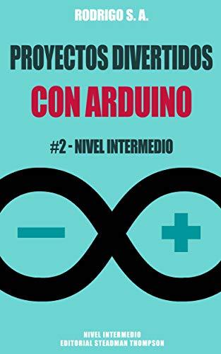 Proyectos Divertidos con Arduino #2: Nivel Intermedio: RFID, Oled, Impresora térmica, baterías y cargadores, MKRZero, Mozzi, Servo, Eeprom, buzzer, HCSr04, relays, modeMCU (Spanish Edition)
