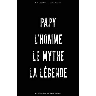 Papy L'homme Le Mythe La Légende: Carnet De Notes -108 Pages Papier Ligné Petit Format A5 - Blanc Sur Noir