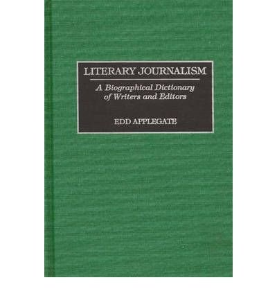 [( Literary Journalism: A Biographical Dictionary of Writers and Editors [ LITERARY JOURNALISM: A BIOGRAPHICAL DICTIONARY OF WRITERS AND EDITORS BY Applegate, Edd ( Author ) Sep-30-1996[ LITERARY JOURNALISM: A BIOGRAPHICAL DICTIONARY OF WRITERS AND EDITORS [ LITERARY JOURNALISM: A BIOGRAPHICAL DICTIONARY OF WRITERS AND EDITORS BY APPLEGATE, EDD ( AUTHOR ) SEP-30-1996 ] By Applegate, Edd ( Author )Sep-30-1996 Hardcover By Applegate, Edd ( Author ) Hardcover Sep - 1996)] Hardcover