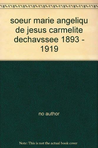 soeur marie angeliqu de jesus carmelite dechavssee 1893 - 1919