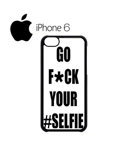 Go Fu*k Your Selfie Celfie Tumblr Swag Mobile Phone Case Back Cover Hülle Weiß Schwarz for iPhone 6 White Schwarz