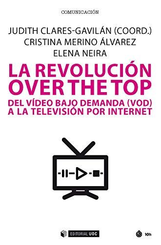 La revolución over the top. Del video bajo demanda (VOD) a la televisión por Internet (Manuales)