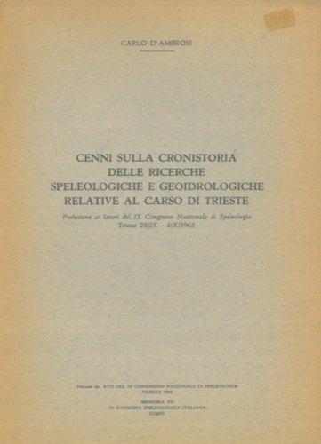 Cenni sulla cronistoria delle ricerche speleologiche e geoidrologiche relative al Carso di Trieste.