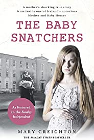The Baby Snatchers: A mother's shocking true story from inside one of Ireland's notorious Mother and B