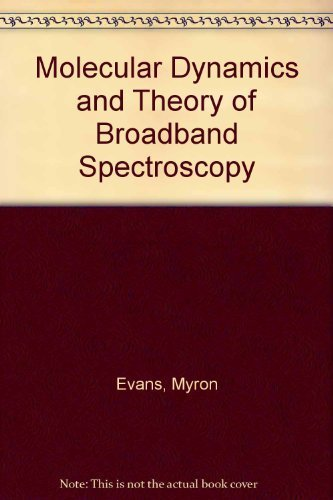 Molecular Dynamics and Theory of Broad Band Spectroscopy by Myron W. Evans (1982-10-20)