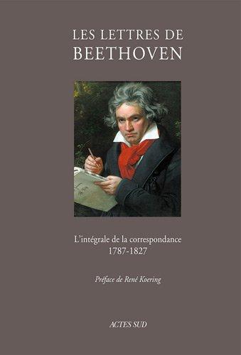 Les lettres de Beethoven : L'intégrale de la correspondance (1787-1827) par Ludwig Van Beethoven