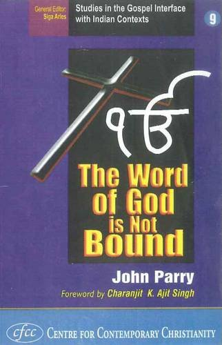 The Word of God is Not Bound: The Encounter of Sikhs and Christians in India and the United Kingdom (Studies in the Gospel Interface with Indian Context) por John M. Parry