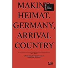 Making Heimat: Germany, Arrival Country (Mostra Internazionale Di Architecttura) (Deutsch-Englisch)