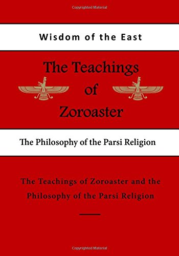 The Teachings of Zoroaster: The Philosophy of the Parsi Religion (The Teachings of Zoroaster and the Philosophy of the Parsi Religion)