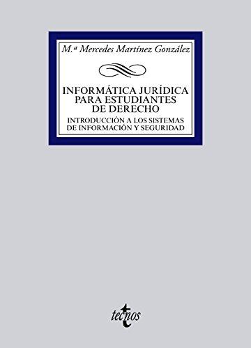 Informática jurídica para estudiantes de derecho: Introducción a los sistemas de información y seguridad (Derecho - Biblioteca Universitaria De Editorial Tecnos) por Mª Mercedes Martínez González