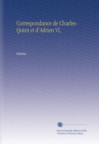 Correspondance de Charles-Quint et d'Adrien VI,