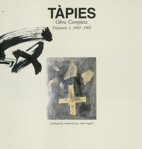 Tàpies. Volumen I: 1943-1960: Complete Works: 1943-1960 v. 1 (Obras completas) por ANNA AGUSTI