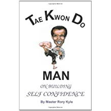 TAE KWON DO MAN ON BUILDING SELF CONFIDENCE by Rory Kyle (2004-07-08)