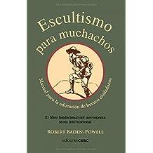 Escultismo para muchachos: Manual para la educación de buenos ciudadanos / El libro fundacional del movimieEscultismo para muchachosEscultismo para muchachos