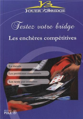 Testez votre bridge : les enchères compétitives. La théorie. Les problèmes commentés. Les tests par centaines.