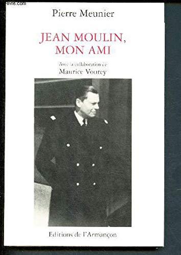 Jean Moulin, mon ami par Pierre Meunier, Maurice Voutey