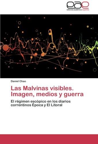 Las Malvinas Visibles. Imagen, Medios y Guerra por Chao Daniel