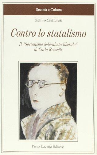 Contro lo statalismo. Il socialismo federalista liberale di Carlo Rosselli