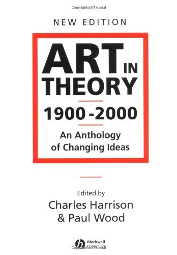 By Harrison and Wood Art in Theory, 1900-2000 : An Anthology of Changing Ideas (New Edition Revised)