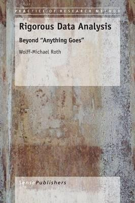 [(Rigorous Data Analysis: Beyond Anything Goes)] [Author: Wolff-Michael Roth] published on (January, 2015)