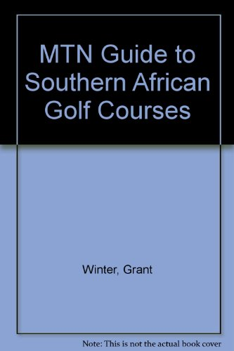 MTN Guide to Southern African Golf Courses por Grant Winter