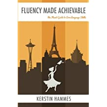 Fluency Made Achievable: The Fluent Guide to Core Language Skills by Kerstin Hammes (2015-06-16)