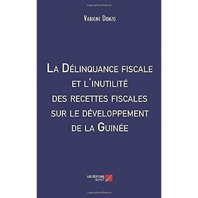 La Délinquance fiscale et l'inutilité des recettes fiscales sur le développement de la Guinée