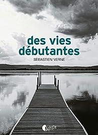 Des vies débutantes par Sébastien Verne