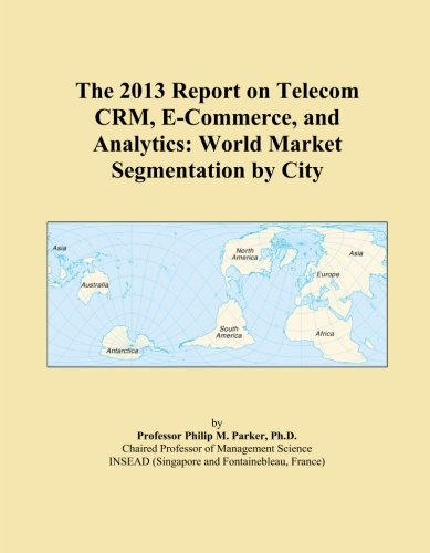the-2013-report-on-telecom-crm-e-commerce-and-analytics-world-market-segmentation-by-city