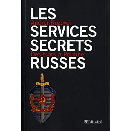 Les services secrets russes : Des tsars à Poutine