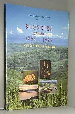 Klondike, Canada, 1896-1996: Un siècle de ruée vers l'or de Pierre-Christian Guiollard
