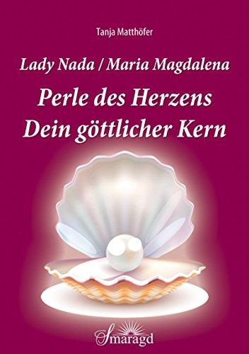 Lady Nada/Maria Magdalena: Perle des Herzens: Dein göttlicher Kern