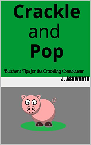 crackle-and-pop-butchers-tips-for-the-crackling-connoisseur-english-edition