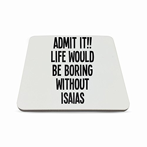 coaster-with-admit-it-life-would-be-boring-without-isaias