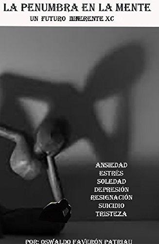 la Penumbra en la Mente: Ansiedad, Estrés, Soledad, Depresión, Síndrome de Resignación, Tristeza, Suicidio, Conciencia Plena  (Un Futuro Diferente nº 90)