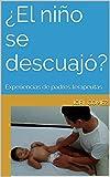 ¿El niño se descuajó?: Experiencias de padres terapeutas (Spanish Edition)
